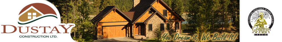 Dustay Construction Ltd., Your Prefered Custom Home Builder.